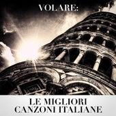 Volare: Le Migliori Canzoni Italiane de Various Artists