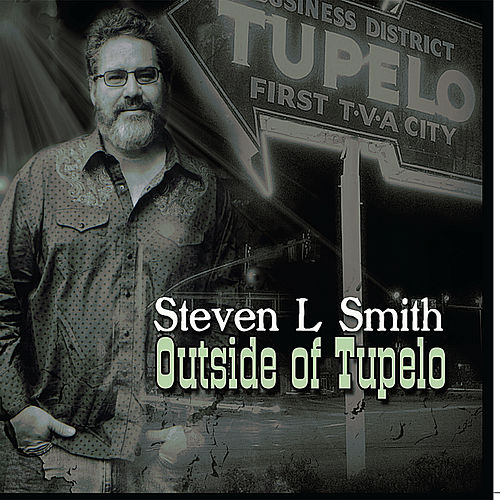 Outside of Tupelo by Steven L Smith