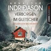 Verborgen im Gletscher - Island Krimi (Gekürzt) von Arnaldur Indriðason