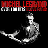 Over 100 Hits  - I Love Paris de Michel Legrand