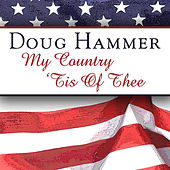 My Country 'Tis Of Thee - Single by Doug Hammer