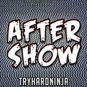 After Show de TryHardNinja