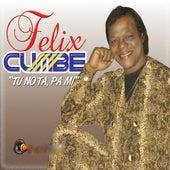 Tu No Ta, Pa Mi de Felix Cumbe