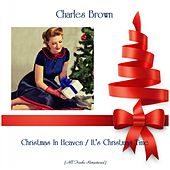 Christmas In Heaven / It's Christmas Time (Remastered 2019) by Charles Brown