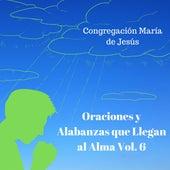 Oraciones y Alabanzas Que Llegan al Alma, Vol. 6 de Congregación María De Jesús