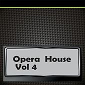 Opera  House, Vol. 4 by Various Artists