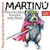 Martinu: Who is the Most Powerful in the World? by Prague Symphony Orchestra