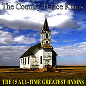 The 15 All-Time Greatest Hymns by Country Dance Kings