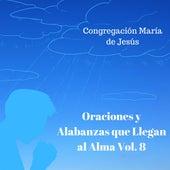 Oraciones y Alabanzas Que Llegan al Alma, Vol. 8 de Congregación María De Jesús
