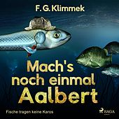 Mach's noch einmal Aalbert - Fische tragen keine Karos (Ungekürzt) von F. G. Klimmek
