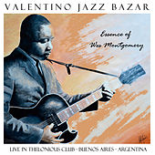 Essence of Wes Montgomery (Live in Thelonious Club, Buenos Aires, Argentina) by Valentino Jazz Bazar