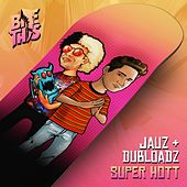 Super Hott von Dubloadz Jauz