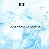 We Found Love de Ice