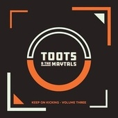 Keep on Kicking, Volume 3 by Toots and the Maytals