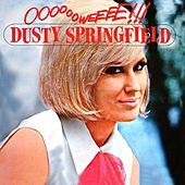 Ooooooweeee!!! by Dusty Springfield