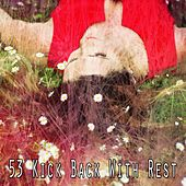53 Kick Back with Rest von Best Relaxing SPA Music