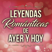Leyendas Románticas de Ayer Y Hoy by Various Artists