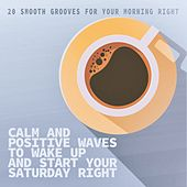Calm and Positive Waves to Wake up and Start Your Saturday Right de Various Artists