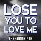 Lose You to Love Me de TryHardNinja