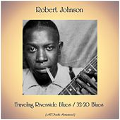 Traveling Riverside Blues / 32-20 Blues (All Tracks Remastered) by Robert Johnson