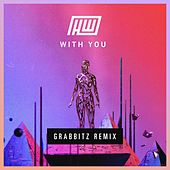 With You (Grabbitz Remix) by Grabbitz Haywyre