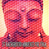 57 Background Ambience for Yoga von Lullabies for Deep Meditation