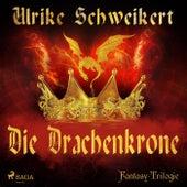 Die Drachenkrone - Die Drachenkronen-Trilogie 1 (Ungekürzt) von Ulrike Schweikert