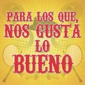 Para Los Que, Nos Gusta Lo Bueno by Various Artists