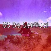 80 Be Spiritual von Lullabies for Deep Meditation