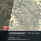 Steven Mackey: Time Release de Boston Modern Orchestra Project