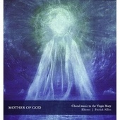 Mother of God: Choral Music to the Virgin Mary by Khoros