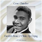 Daddy's Home / I Wake Up Crying (Remastered 2019) by Gene Chandler