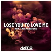 Lose You to Love Me (feat. Adam Christopher) by Axero