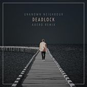 Deadlock (Axero Remix) van The Unknown Neighbour
