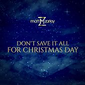 Don't Save It All for Christmas Day de Matt Zarley