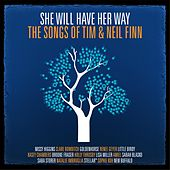 She Will Have Her Way - The Songs Of Tim & Neil Finn de Various Artists
