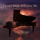 I Can't Make You Love Me von Greg Maroney