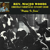 Happy In Jesus by Rev. Maceo Woods And The Christian Tabernacle Choir