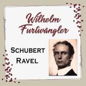 Wilhelm Furtwängler - Schubert & Ravel by Wilhelm Furtwängler