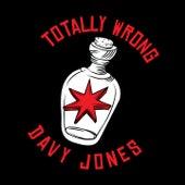 Totally Wrong von Davy Jones