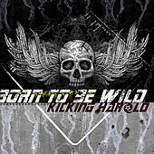 Born To Be Wild by Kicking Harold