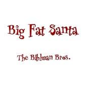 Big Fat Santa by The Bihlman Bros.