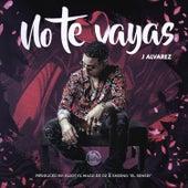 No Te Vayas de J. Alvarez