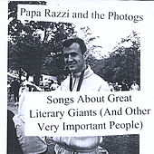 Songs About Great Literary Giants (And Other Very Important People) by Papa Razzi and the Photogs
