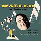 Waller at the Console, the Harmful Little Armful: Playing Spirituals on the Grand Organ by Fats Waller