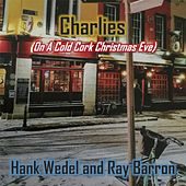 Charlies (On a Cold Cork Christmas Eve) by Hank Wedel