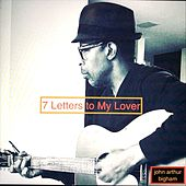 7 Letters to My Lover by John Arthur Bigham