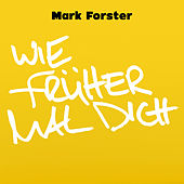 Wie Früher Mal Dich by Mark Forster