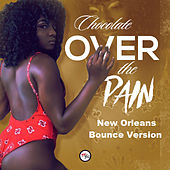 Over the Pain (New Orleans Bounce Version) by Chocolate