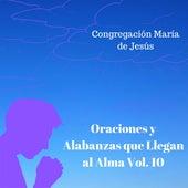 Oraciones y Alabanzas Que Llegan al Alma, Vol. 10 de Congregación María De Jesús
